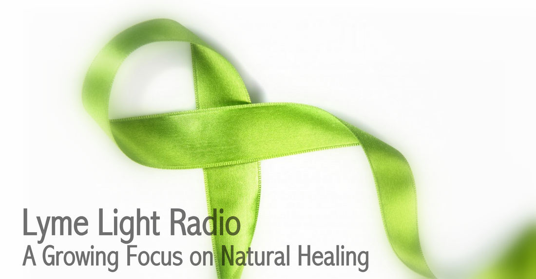 Lyme Light Radio with Mara Williams and Dr. Wayne Anderson. A Focus on Natural Healing